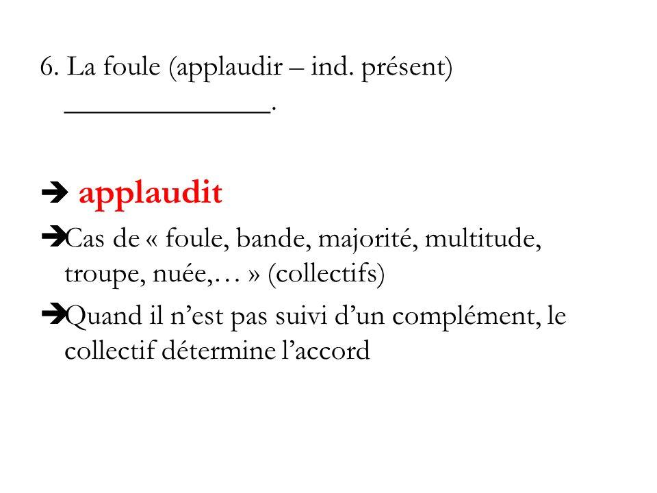 6. La foule (applaudir – ind. présent) ______________.