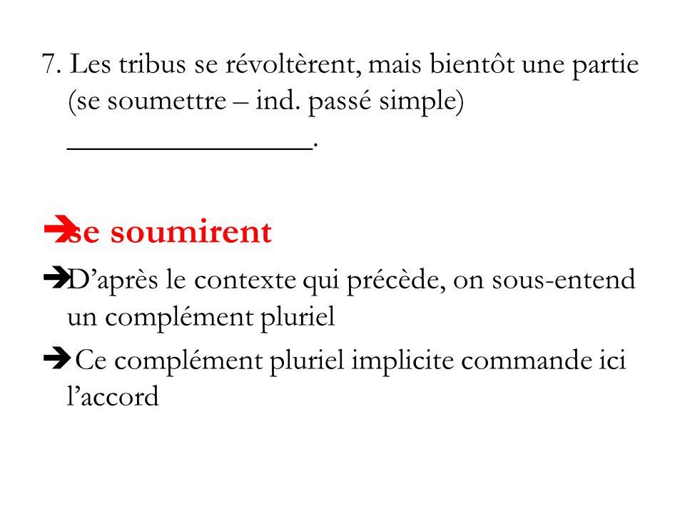 7. Les tribus se révoltèrent, mais bientôt une partie (se soumettre – ind. passé simple) ________________.
