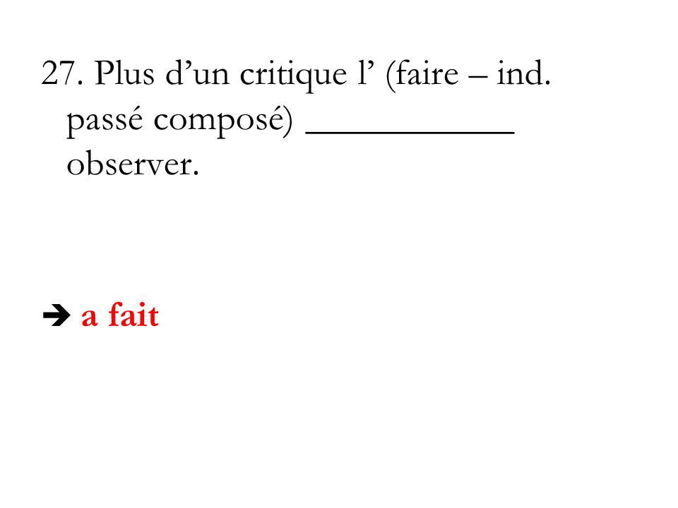 27. Plus d'un critique l' (faire – ind