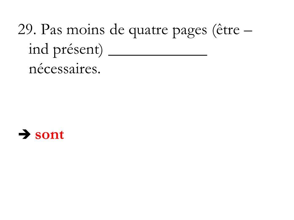 29. Pas moins de quatre pages (être – ind présent) ____________ nécessaires.