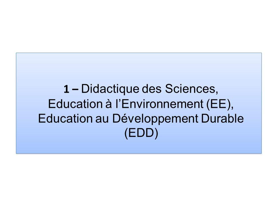 1 – Didactique des Sciences, Education à l'Environnement (EE), Education au Développement Durable (EDD)