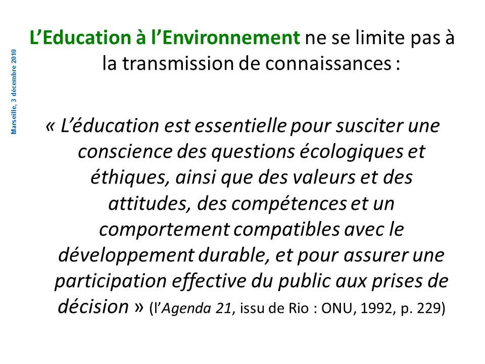 L'Education à l'Environnement ne se limite pas à la transmission de connaissances : « L'éducation est essentielle pour susciter une conscience des questions écologiques et éthiques, ainsi que des valeurs et des attitudes, des compétences et un comportement compatibles avec le développement durable, et pour assurer une participation effective du public aux prises de décision » (l'Agenda 21, issu de Rio : ONU, 1992, p. 229)