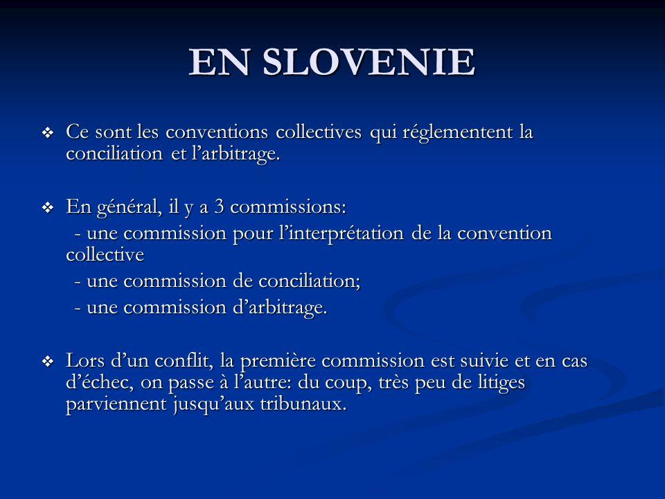 EN SLOVENIE Ce sont les conventions collectives qui réglementent la conciliation et l'arbitrage. En général, il y a 3 commissions: