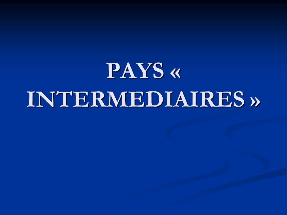 PAYS « INTERMEDIAIRES »