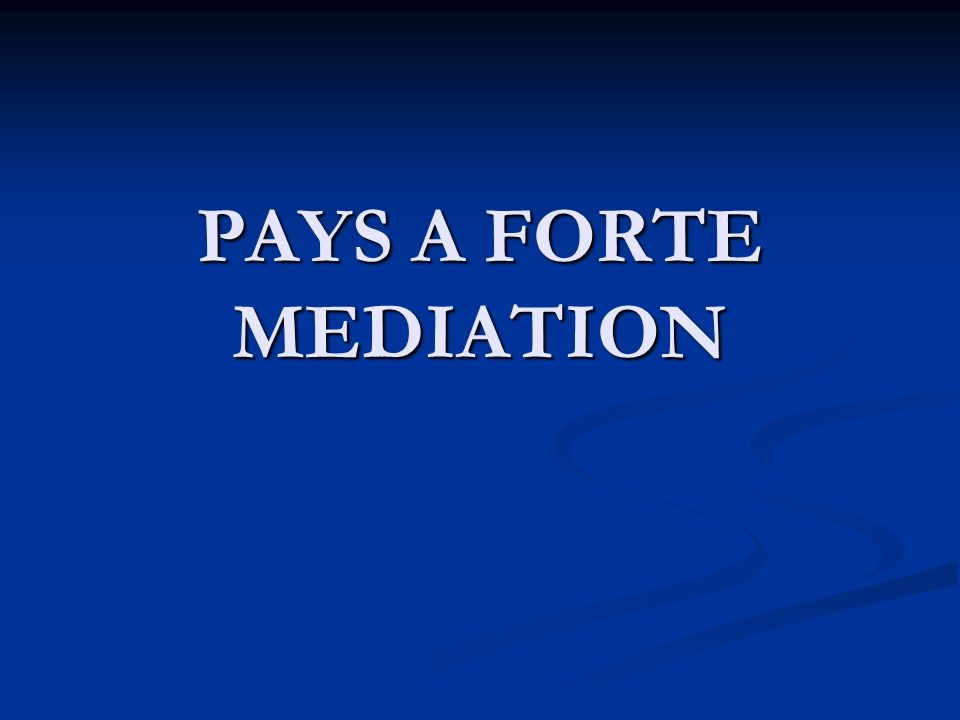 PAYS A FORTE MEDIATION