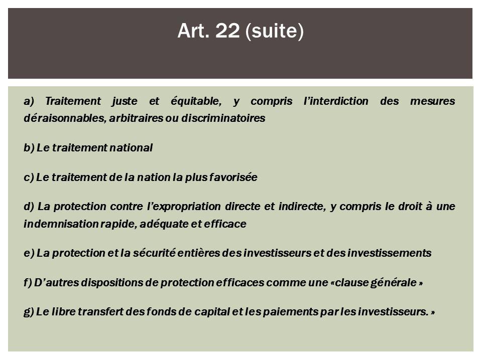 Art. 22 (suite) a) Traitement juste et équitable, y compris l'interdiction des mesures déraisonnables, arbitraires ou discriminatoires.