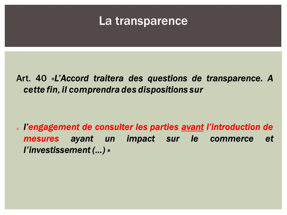 La transparence Art. 40 «L'Accord traitera des questions de transparence. A cette fin, il comprendra des dispositions sur.