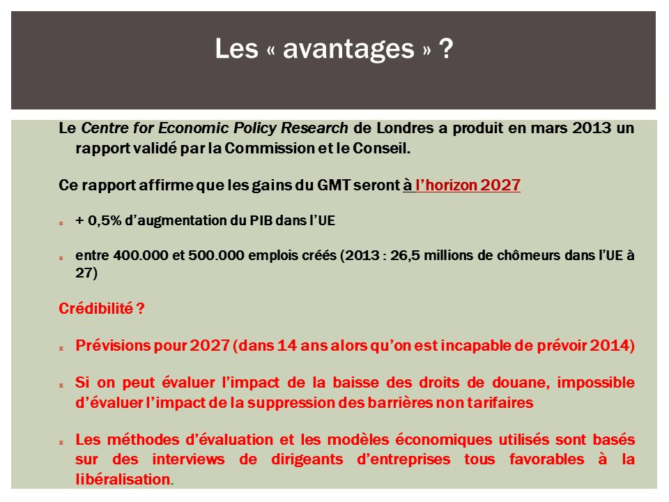 Les « avantages » Le Centre for Economic Policy Research de Londres a produit en mars 2013 un rapport validé par la Commission et le Conseil.
