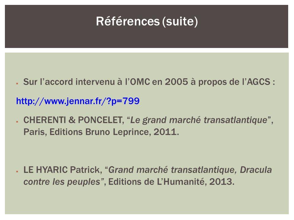 Références (suite) Sur l'accord intervenu à l'OMC en 2005 à propos de l'AGCS : http://www.jennar.fr/ p=799.