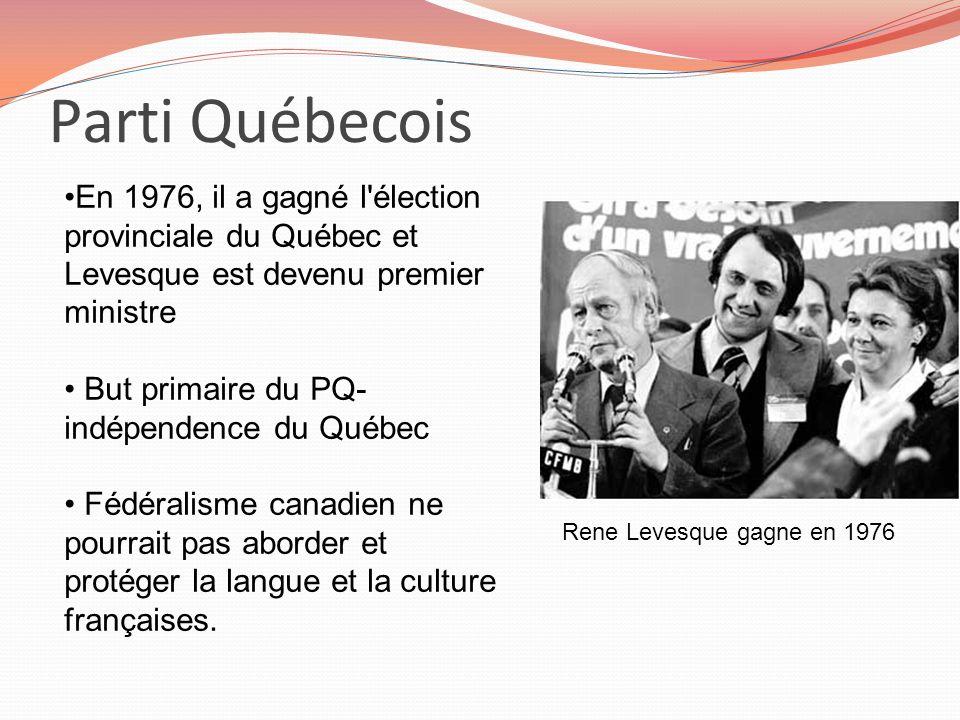 Parti Québecois En 1976, il a gagné l élection provinciale du Québec et Levesque est devenu premier ministre.