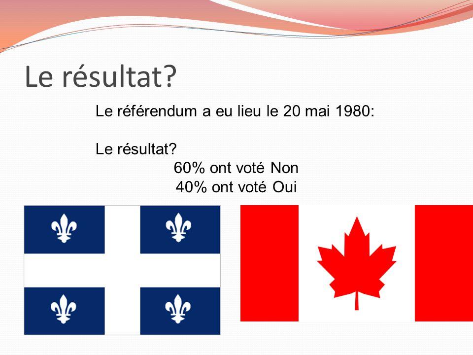 Le résultat Le référendum a eu lieu le 20 mai 1980: Le résultat
