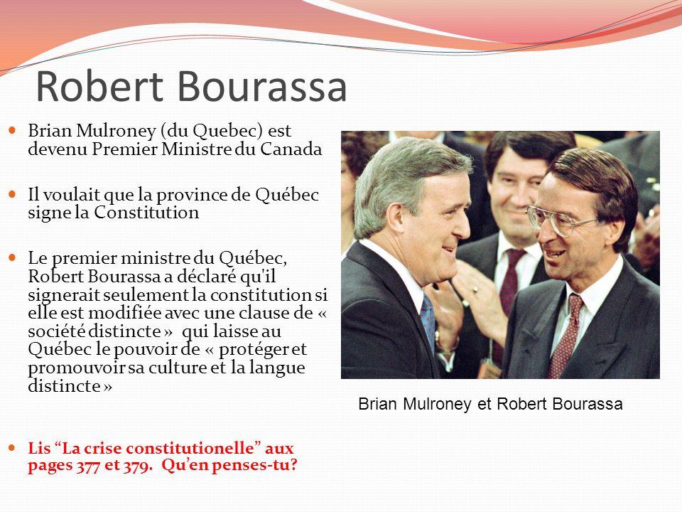 Robert Bourassa Brian Mulroney (du Quebec) est devenu Premier Ministre du Canada. Il voulait que la province de Québec signe la Constitution.