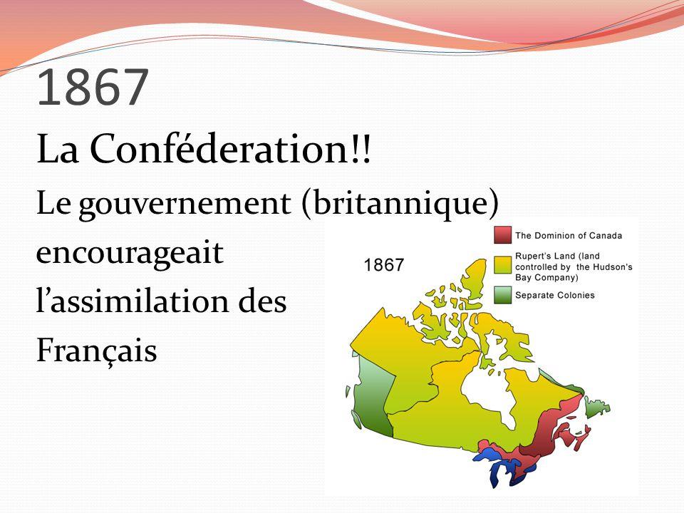 1867 La Conféderation!! Le gouvernement (britannique) encourageait