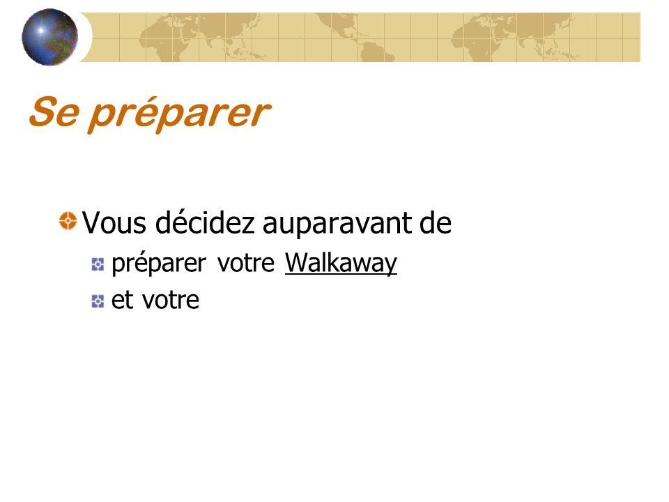 Se préparer Vous décidez auparavant de préparer votre Walkaway