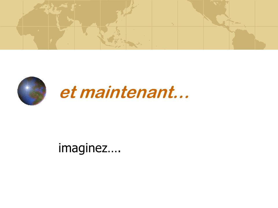 et maintenant… imaginez….