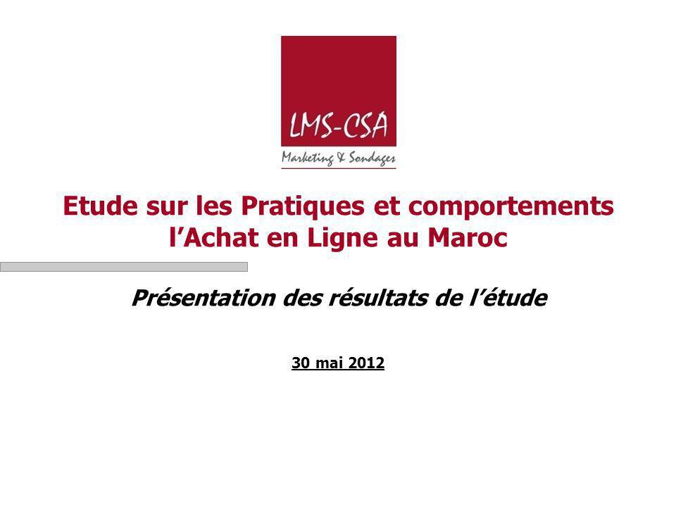 Etude sur les Pratiques et comportements l'Achat en Ligne au Maroc Présentation des résultats de l'étude 30 mai 2012