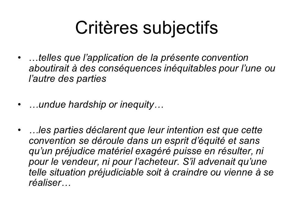 Critères subjectifs …telles que l'application de la présente convention aboutirait à des conséquences inéquitables pour l'une ou l'autre des parties.