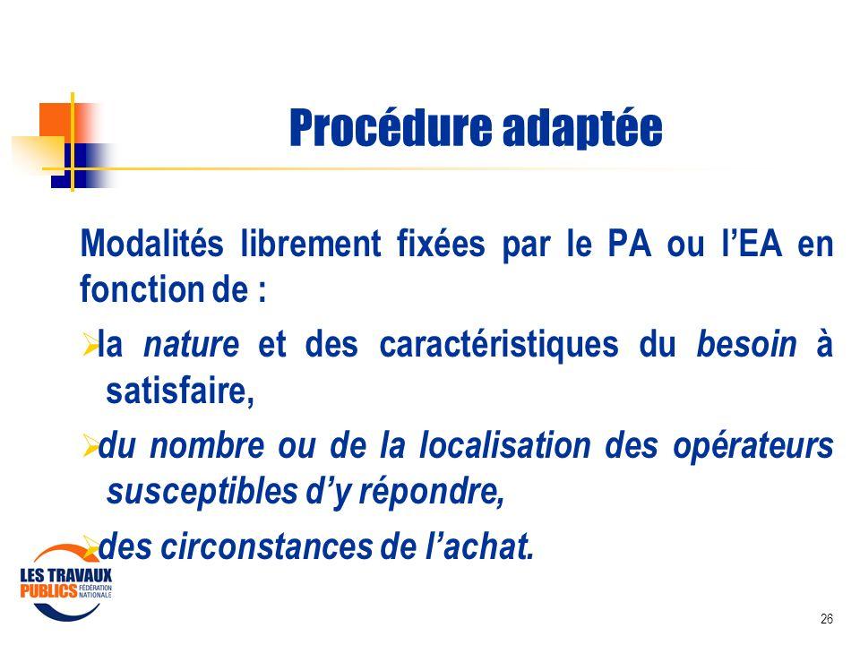Procédure adaptée Modalités librement fixées par le PA ou l'EA en fonction de : la nature et des caractéristiques du besoin à satisfaire,
