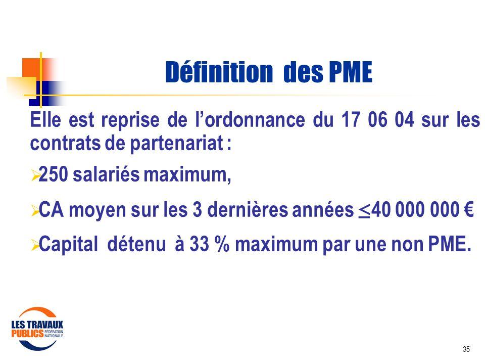 Définition des PME Elle est reprise de l'ordonnance du 17 06 04 sur les contrats de partenariat : 250 salariés maximum,