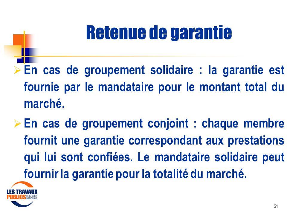 Retenue de garantie En cas de groupement solidaire : la garantie est fournie par le mandataire pour le montant total du marché.
