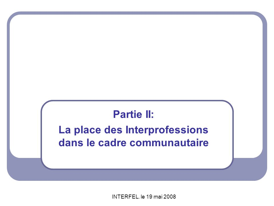 Partie II: La place des Interprofessions dans le cadre communautaire