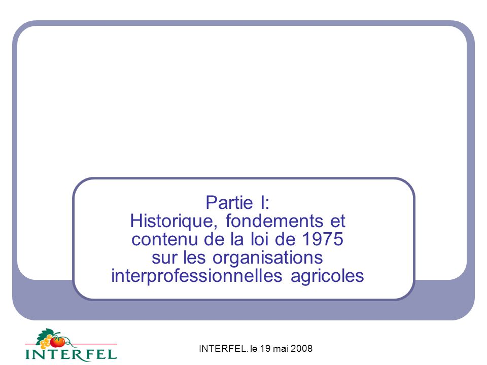 Partie I: Historique, fondements et contenu de la loi de 1975 sur les organisations interprofessionnelles agricoles