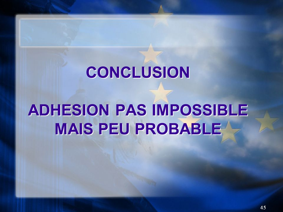 CONCLUSION ADHESION PAS IMPOSSIBLE MAIS PEU PROBABLE