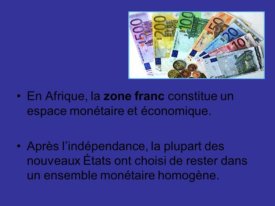 En Afrique, la zone franc constitue un espace monétaire et économique.