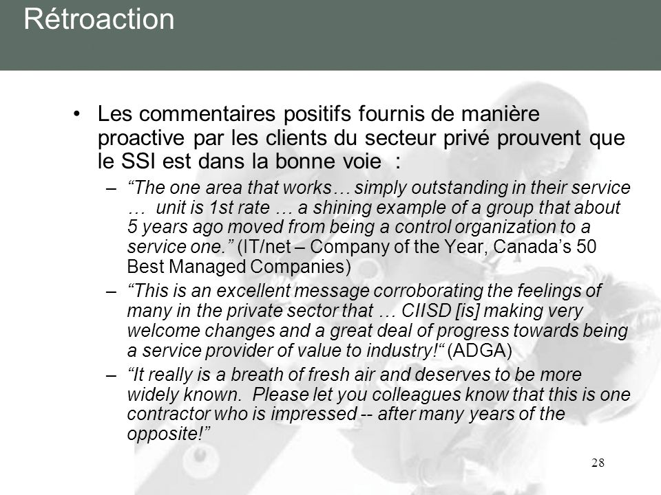 Rétroaction Les commentaires positifs fournis de manière proactive par les clients du secteur privé prouvent que le SSI est dans la bonne voie :