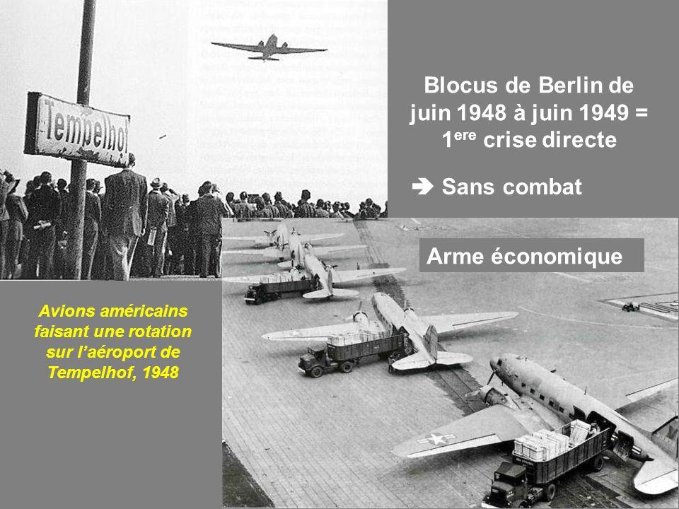Blocus de Berlin de juin 1948 à juin 1949 = 1ere crise directe