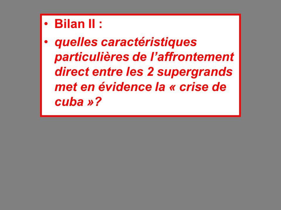 Bilan II : quelles caractéristiques particulières de l'affrontement direct entre les 2 supergrands met en évidence la « crise de cuba »