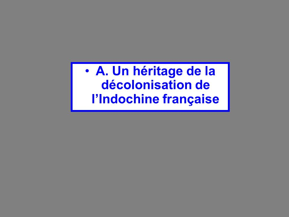 A. Un héritage de la décolonisation de l'Indochine française