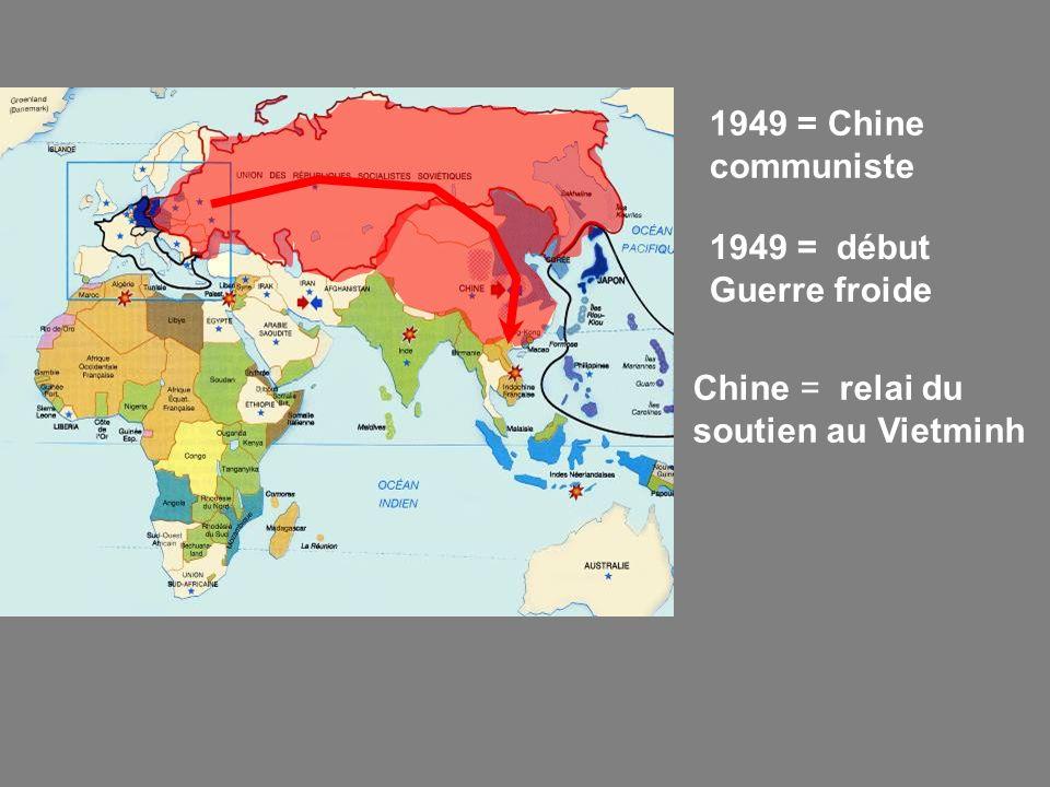1949 = Chine communiste 1949 = début Guerre froide Chine = relai du soutien au Vietminh