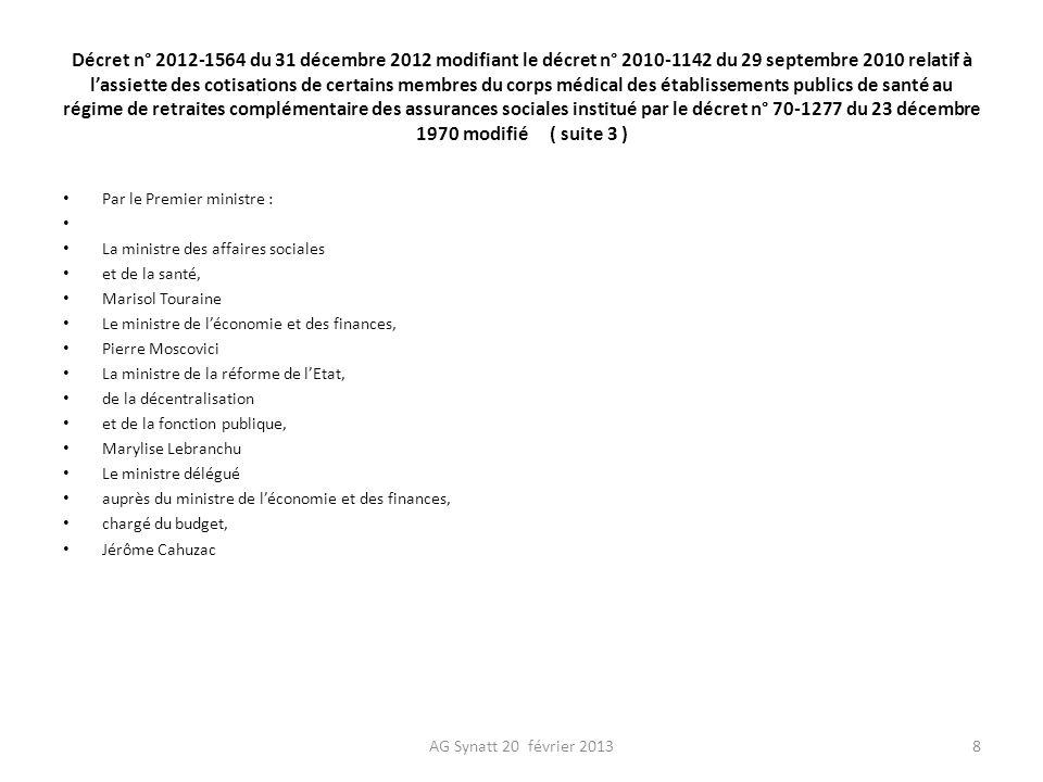Décret n° 2012-1564 du 31 décembre 2012 modifiant le décret n° 2010-1142 du 29 septembre 2010 relatif à l'assiette des cotisations de certains membres du corps médical des établissements publics de santé au régime de retraites complémentaire des assurances sociales institué par le décret n° 70-1277 du 23 décembre 1970 modifié ( suite 3 )