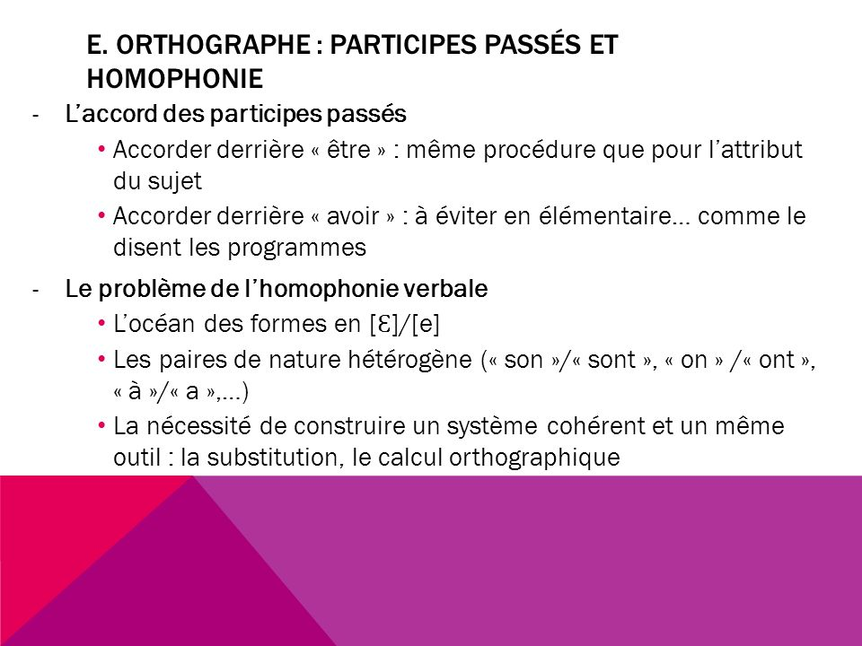 E. Orthographe : participes passés et homophonie