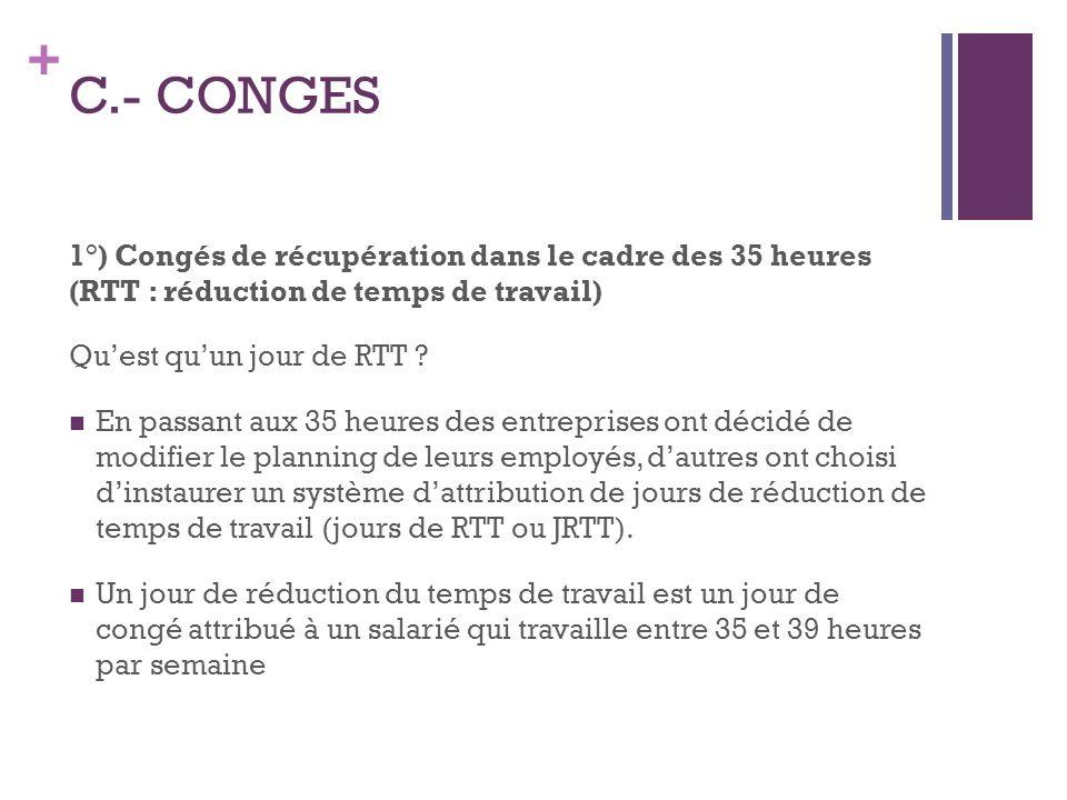 C.- CONGES 1°) Congés de récupération dans le cadre des 35 heures (RTT : réduction de temps de travail)
