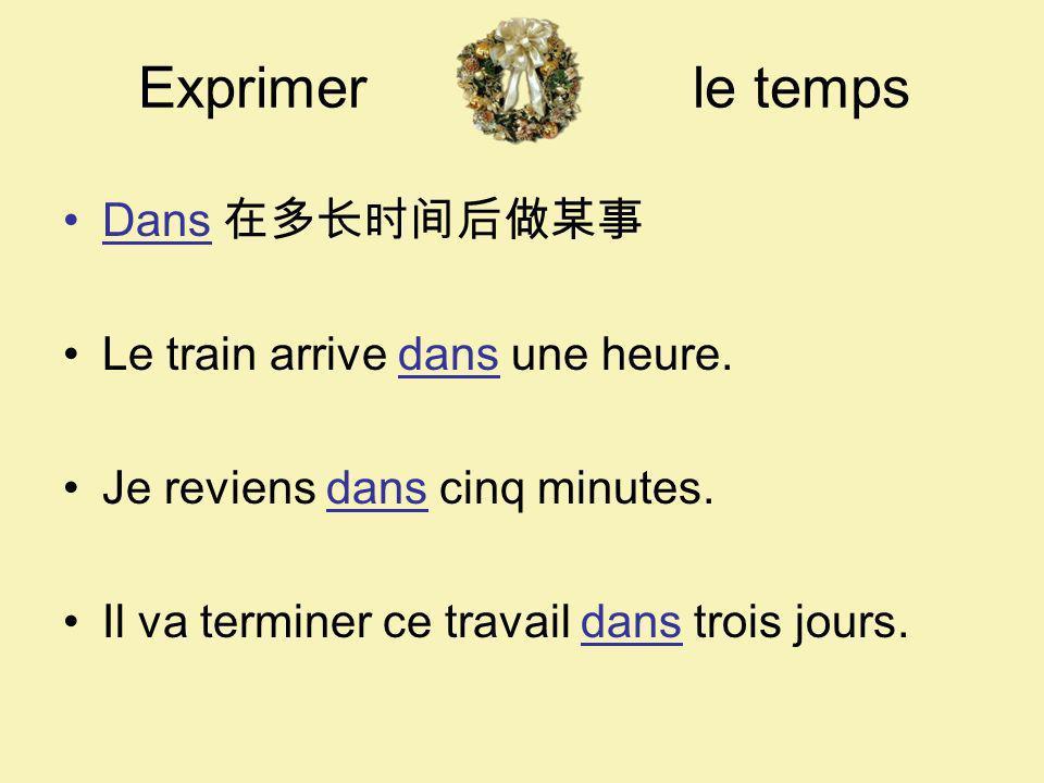 Exprimer le temps Dans 在多长时间后做某事 Le train arrive dans une heure.