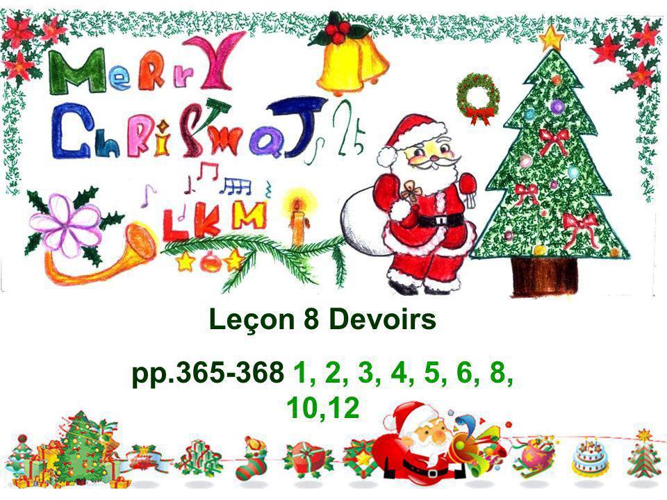 Leçon 8 Devoirs pp.365-368 1, 2, 3, 4, 5, 6, 8, 10,12