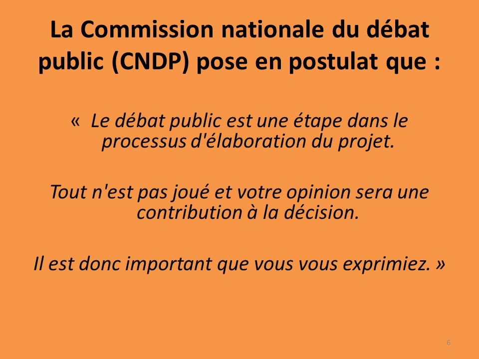 La Commission nationale du débat public (CNDP) pose en postulat que :