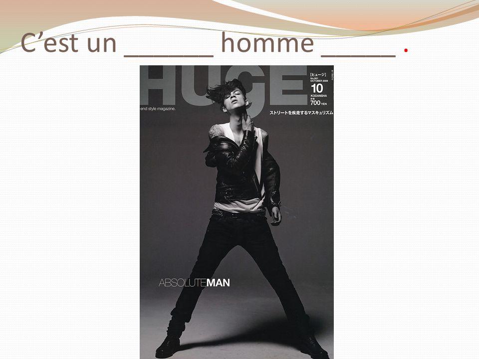 C'est un ______ homme _____ .