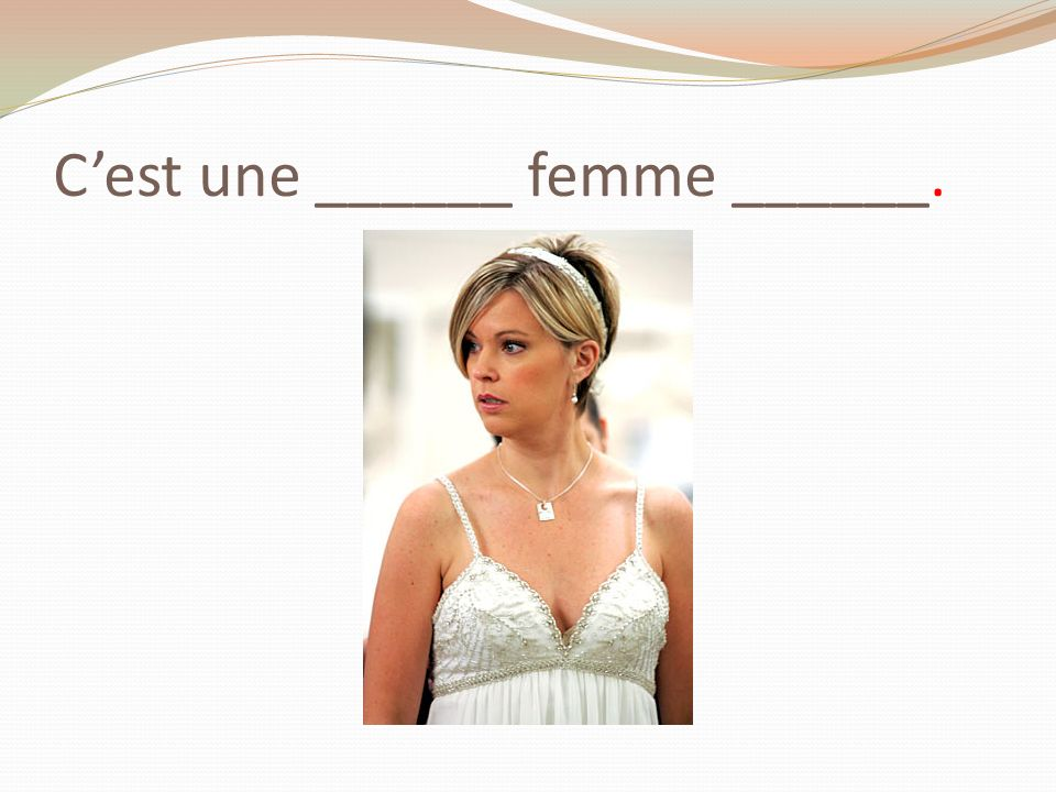 C'est une ______ femme ______.