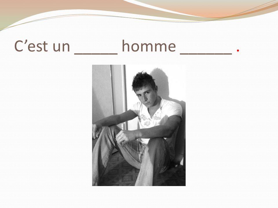 C'est un _____ homme ______ .
