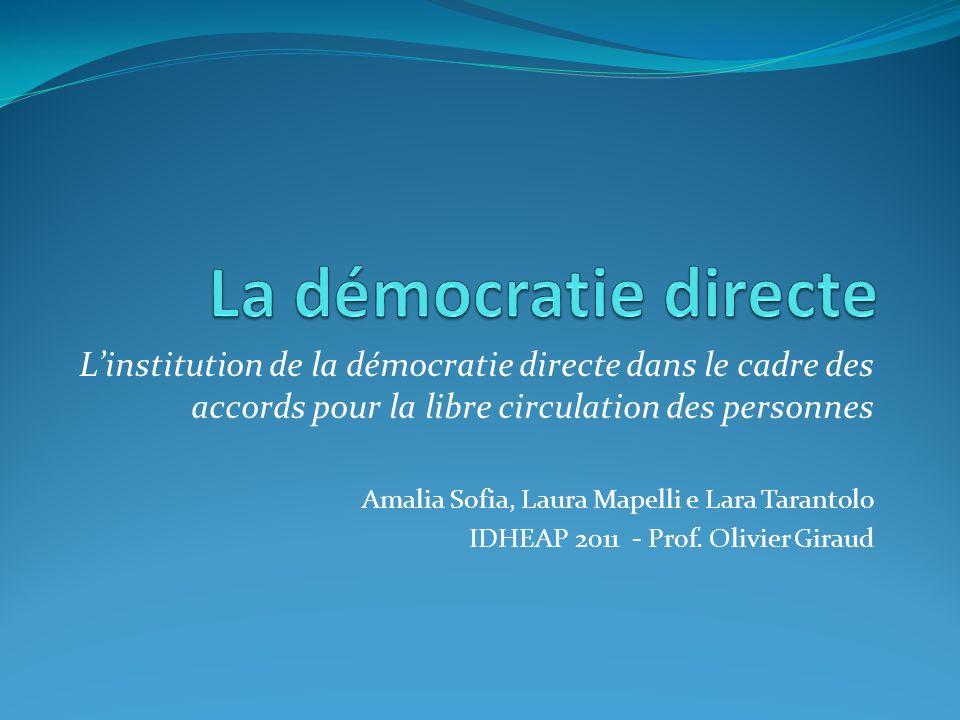 La démocratie directe L'institution de la démocratie directe dans le cadre des accords pour la libre circulation des personnes.