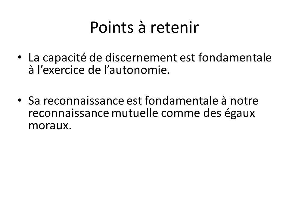 Points à retenir La capacité de discernement est fondamentale à l'exercice de l'autonomie.