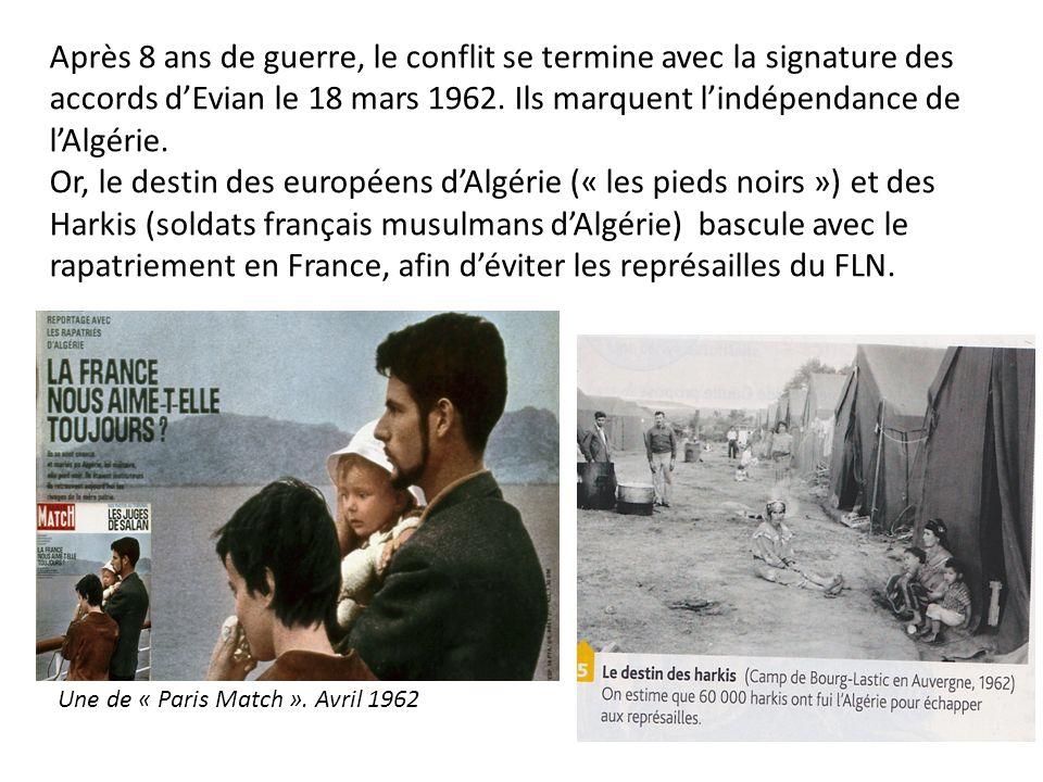 Après 8 ans de guerre, le conflit se termine avec la signature des accords d'Evian le 18 mars 1962. Ils marquent l'indépendance de l'Algérie.