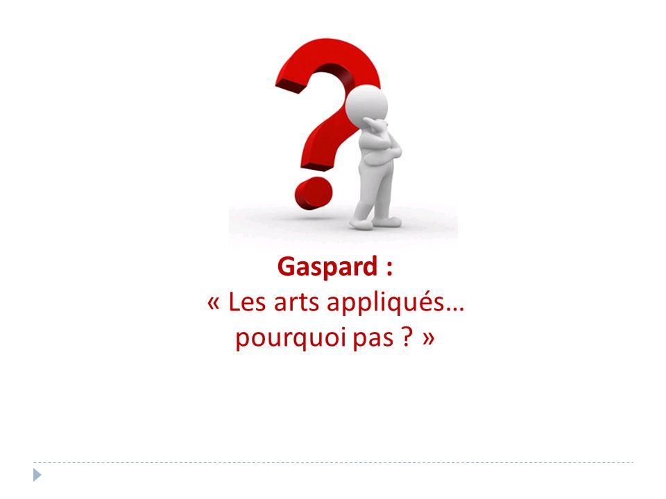 Gaspard : « Les arts appliqués… pourquoi pas »