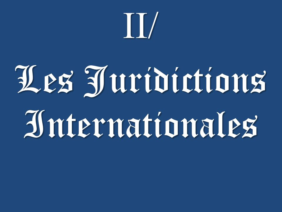 II/ Les Juridictions Internationales