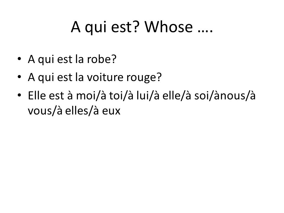 A qui est Whose …. A qui est la robe A qui est la voiture rouge