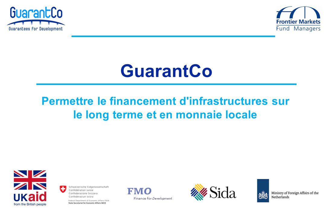 GuarantCo Permettre le financement d infrastructures sur le long terme et en monnaie locale 1