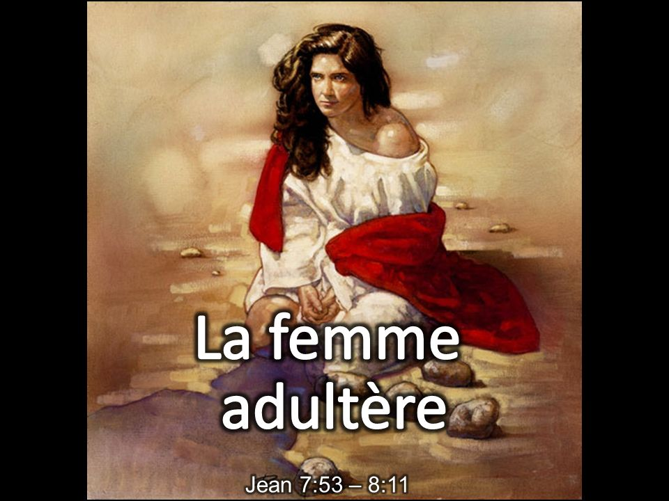 La femme adultère Jean 7:53 – 8:11